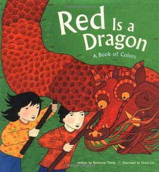 Red Is a Dragon : A Book of Colors by Roseanne Thong, Illustrated by Grace Lin
