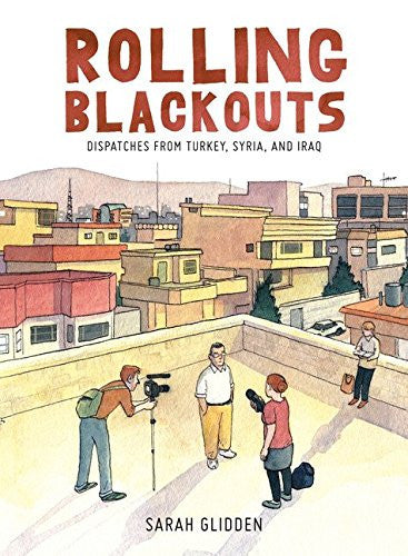 Rolling Blackouts: Dispatches from Turkey, Syria, and Iraq by Sarah Glidden