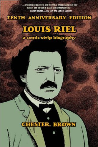 Louis Riel: A Comic-Strip Biography, Tenth Anniversary Edition by Chester Brown