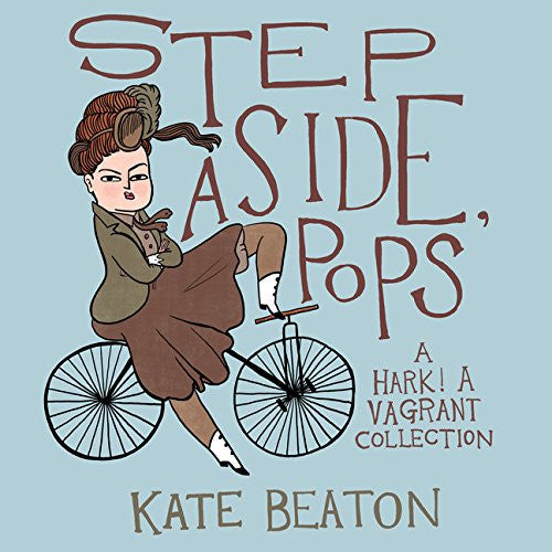 Step Aside, Pops: A Hark! A Vagrant Collection by Kate Beaton