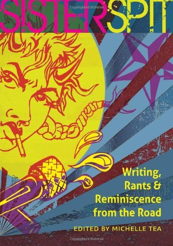 Sister Spit: Writing, Rants and Reminiscence from the Road Edited by Michelle Tea