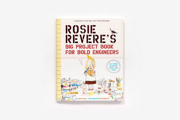 Rosie Revere's Big Project Book for Bold Engineers by Andrea Beaty, illustrated by David Roberts
