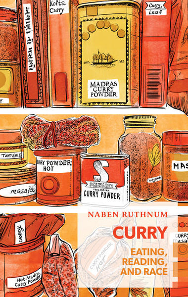 Curry: Eating, Reading, and Race by Naben Ruthnum