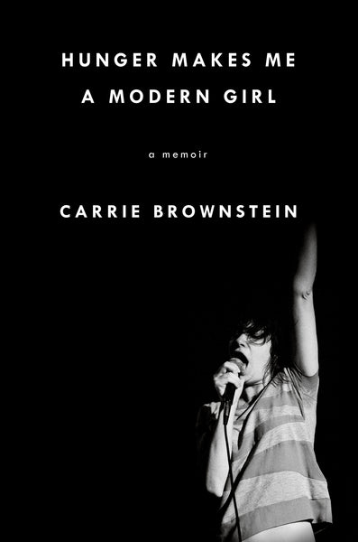 Hunger Makes Me a Modern Girl: A Memoir by Carrie Brownstein