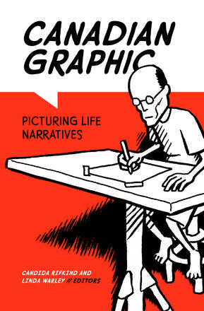 Canadian Graphic Picturing Life Narratives edited by Candida Rifkind and Linda Warley