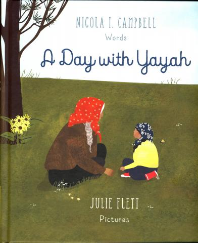 A Day With Yayah by Nicola I. Campbell, Illustrated by Julie Flett