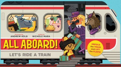 All Aboard: Let's Ride a Train by Nichole Mara, illustrated by Andrew Kolb