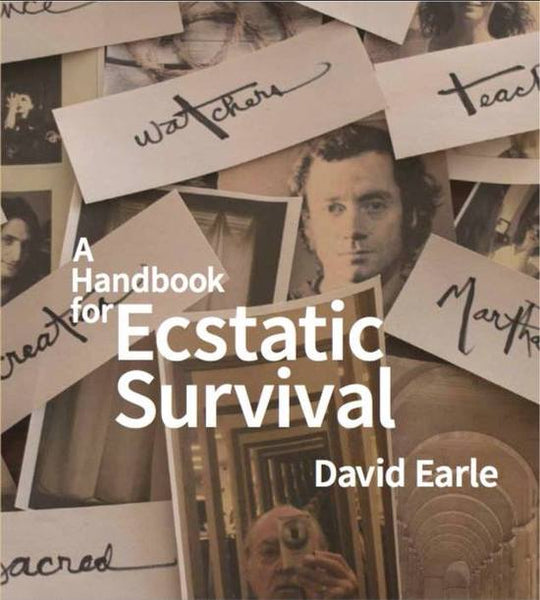 A Handbook for Ecstatic Survival by David Earle