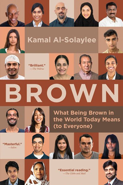 Brown: What Being Brown in the World Today Means (to Everyone) by Kamal Al-Solaylee