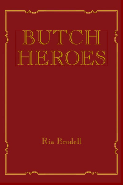 Butch Heroes by Ria Brodell