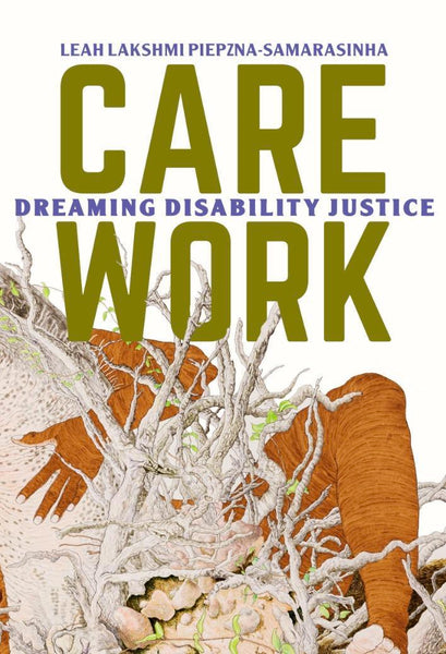 Care Work: Dreaming Disability Justice by Leah Lakshmi Piepzna-Samarasinha