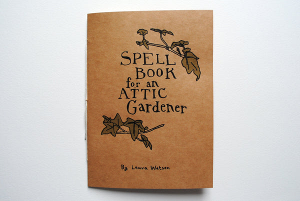 "Laura Watson, ""Spell Book for an Attic Gardener"" Zine"