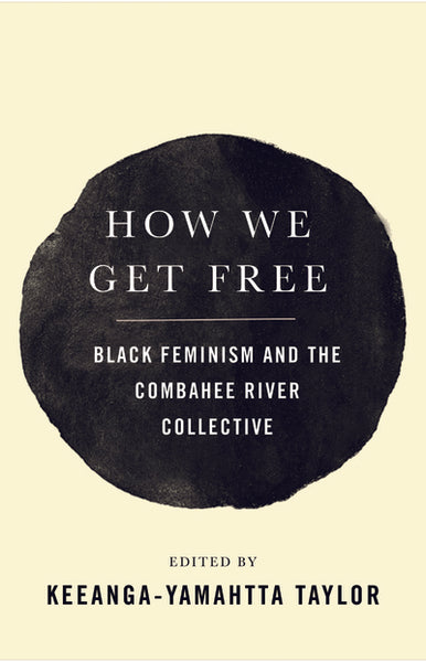 How We Get Free: Black Feminism and the Combahee River Collective edited by Keeanga-Yamahtta Taylor (paperback)
