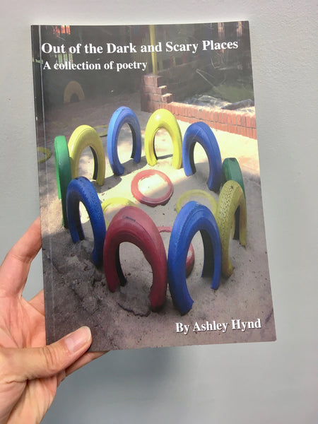 Out of the Dark and Scary Places: A Collection of Poetry by Ashley Hynd