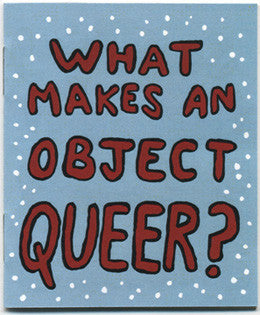 What Makes an Object Queer? by Jamie Q