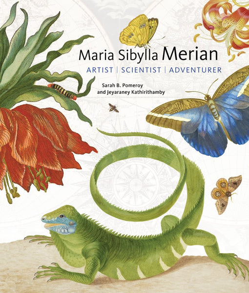 Maria Sibylla Merian: Artist, Scientist, Adventurer by Sarah B. Pomeroy and Jeyaraney Kathirithamby