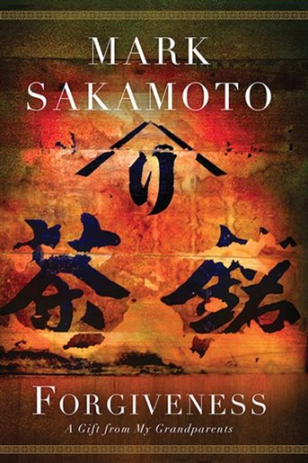 Forgiveness: A Gift from My Grandparents by Mark Sakamoto