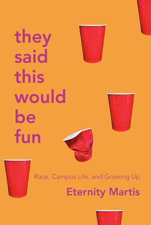They Said This Would Be Fun: Race, Campus Life, and Growing Up by Eternity Martis