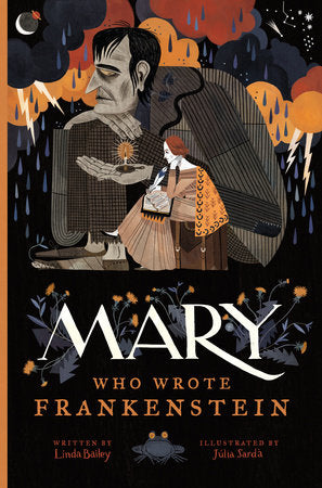 Mary Who Wrote Frankenstein by Linda Bailey and Julia Sarda