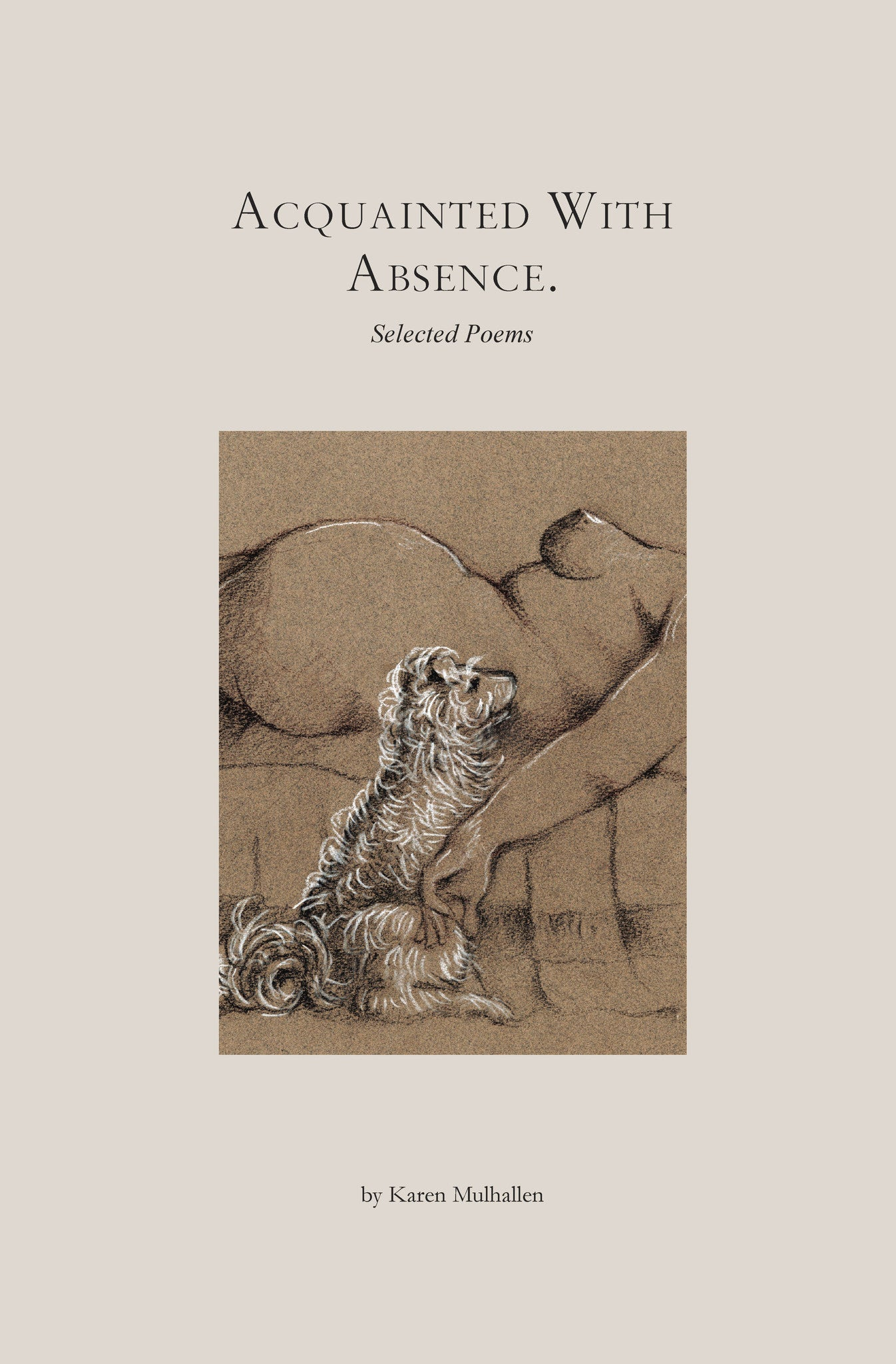 Acquainted With Absence: Selected Poems by Karen Mulhallen, edited by Douglas Glover