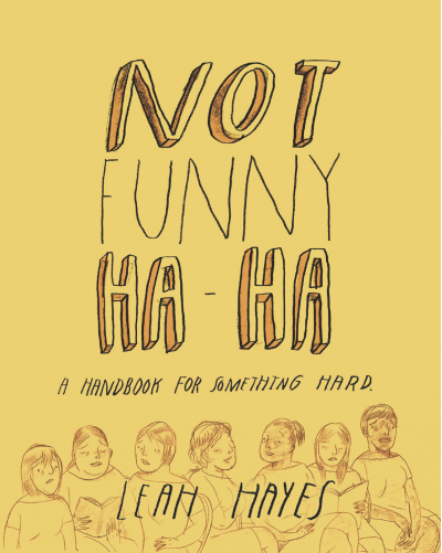 Not Funny Ha-Ha A Handbook for Something Hard by Leah Hayes