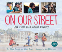 On Our Street: Our First Talk About Poverty by Dr, Jillian Roberts and Jaime Casap, illustrated by Jane Heinrichs