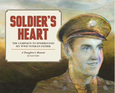 Soldier's Heart: The Campaign to Understand My WWII Veteran Father: A Daughter's Memoir (You'll Never Know) by Carol Tyler