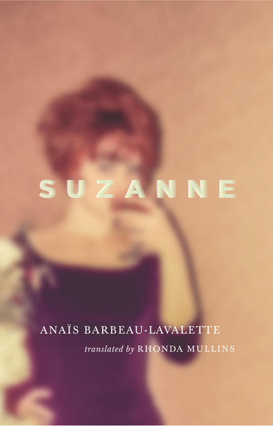 Suzanne by Anaïs Barbeau-Lavalette, translated by Rhonda Mullins