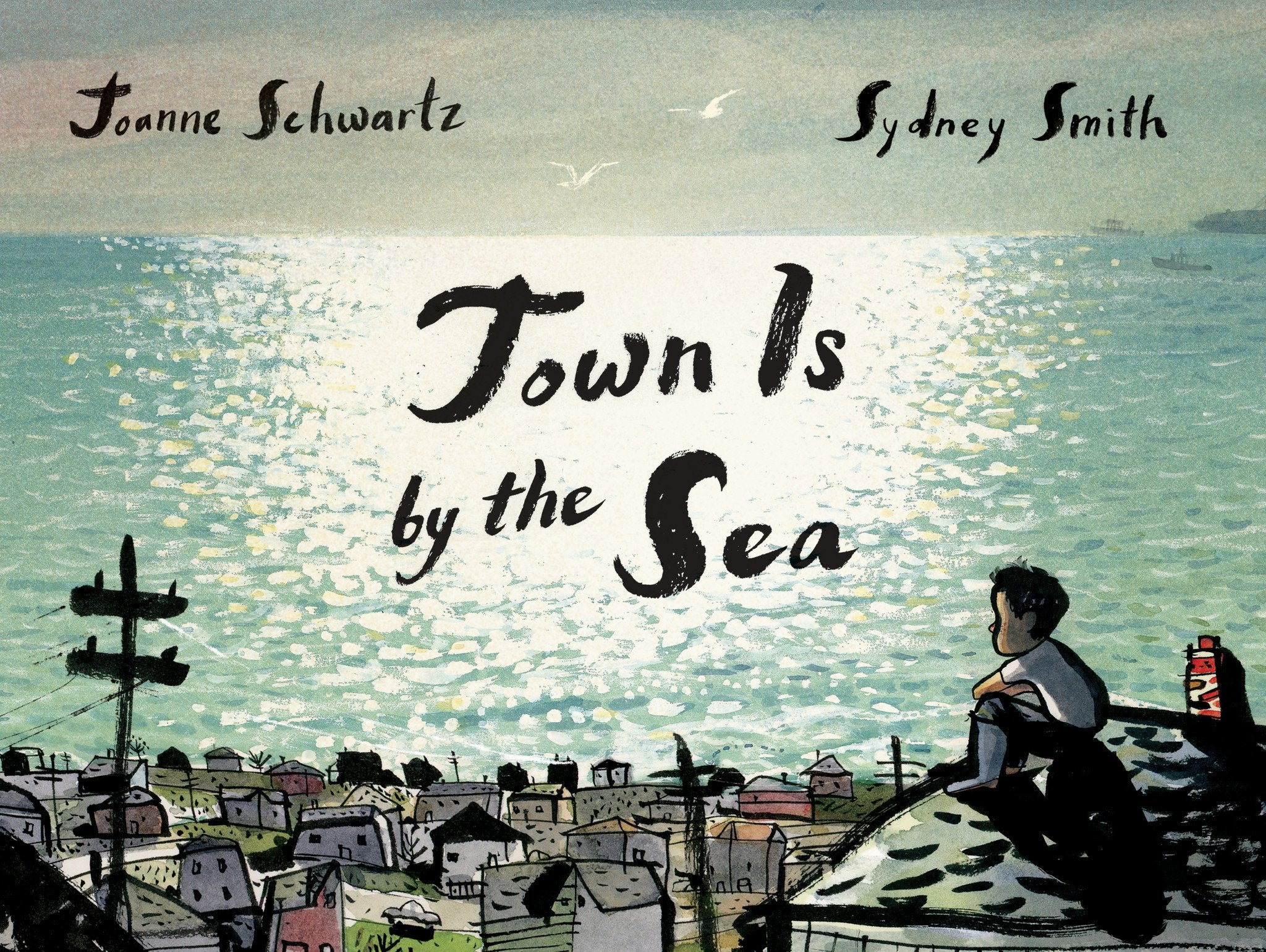Town is By the Sea by Joanne Schwartz, illustrated by Sydney Smith