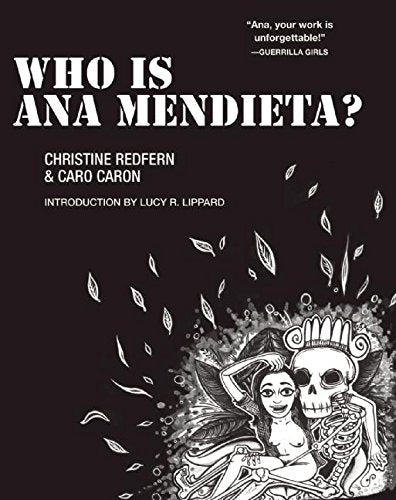 Who is Ana Mendieta? by Christine Redfern illustrated by Caro Caron foreword by Lucy Lippard