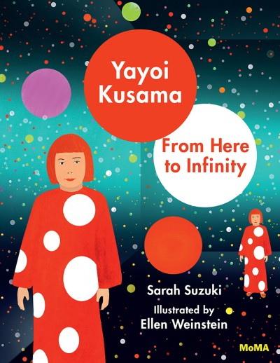 Yayoi Kusama: From Here to Infinity by Sarah Suzuki, illustrated by Ellen Weinstein
