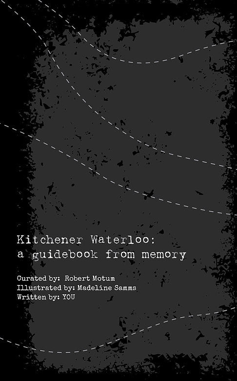Kitchener Waterloo: a guidebook from memory by Robert Motum, Madeline Samms and you