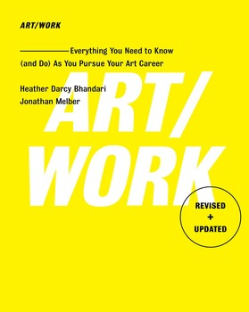 Art/Work, Revised and Updated: Everything You Need to Know (and Do) As You Pursue Your Art Career