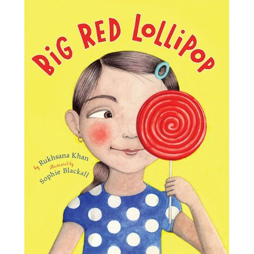 Big Red Lollipop by Rukhsana Khan, illustrated by Sophie Blackall