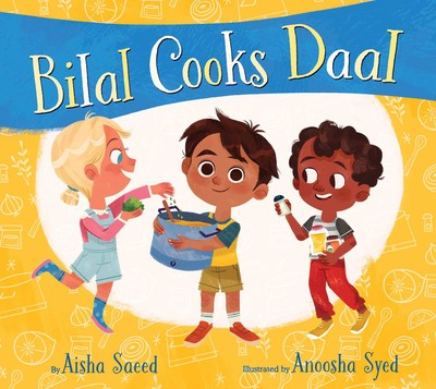 Bilal Cooks Daal by Aisha Saeed, illustrated by Anoosha Syed
