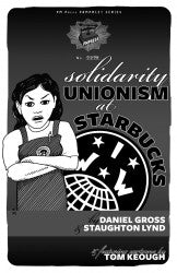 Solidarity Unionism at Starbucks by Daniel Gross and Staughton Lynd
