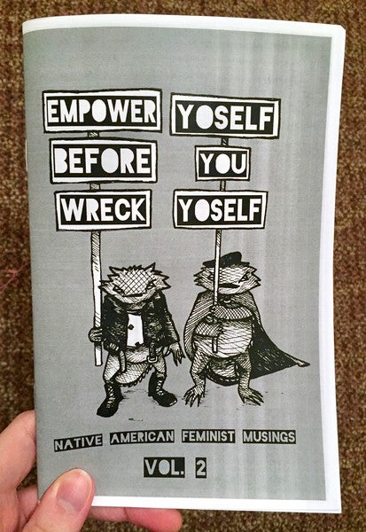 Empower Yoself Before You Wreck Yoself: Native American Feminist Musings Vol. 2