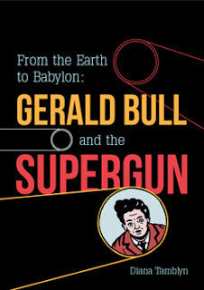 From the Earth to Babylon: Gerald Bull and the Supergun by Diana Tamblyn