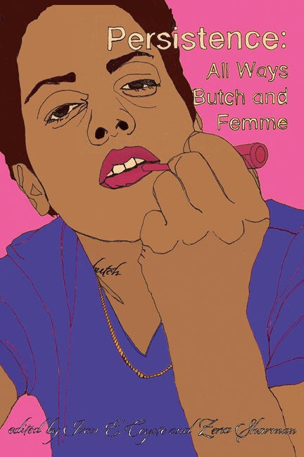 Persistence: All Ways Butch and Femme by editors: Ivan E. Coyote and Zena Sharman