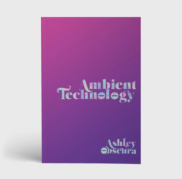 Ambient Technology by Ashley Obscura