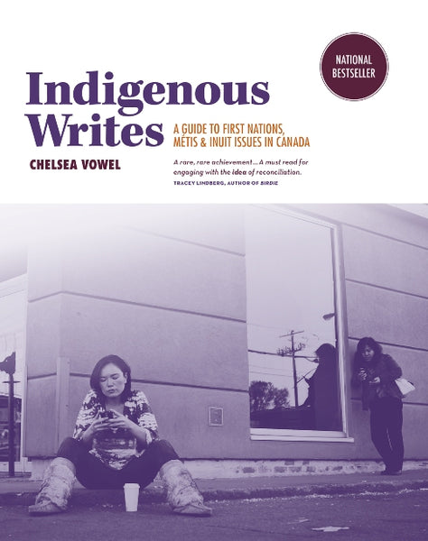 Indigenous Writes: A Guide to First Nations, Metis and Inuit Issues in Canada
