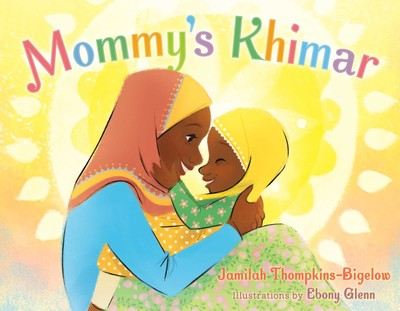 Mommy's Khimar by Jamilah Thompkins-Bigelow, illustrated by Ebony Glenn