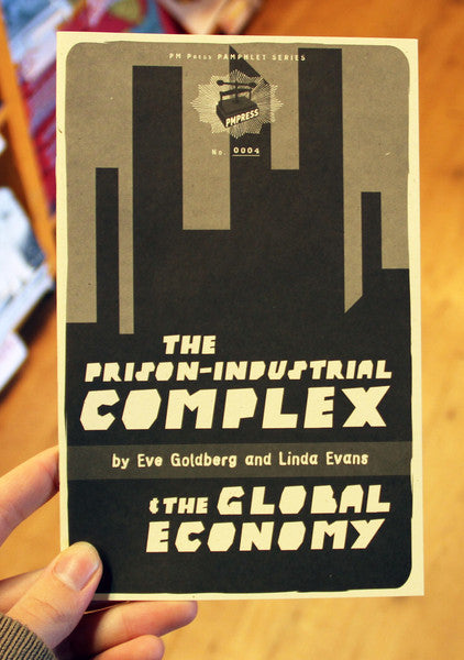 The Prison-Industrial Complex and the Global Economy by Eve Goldberg and Linda Evans