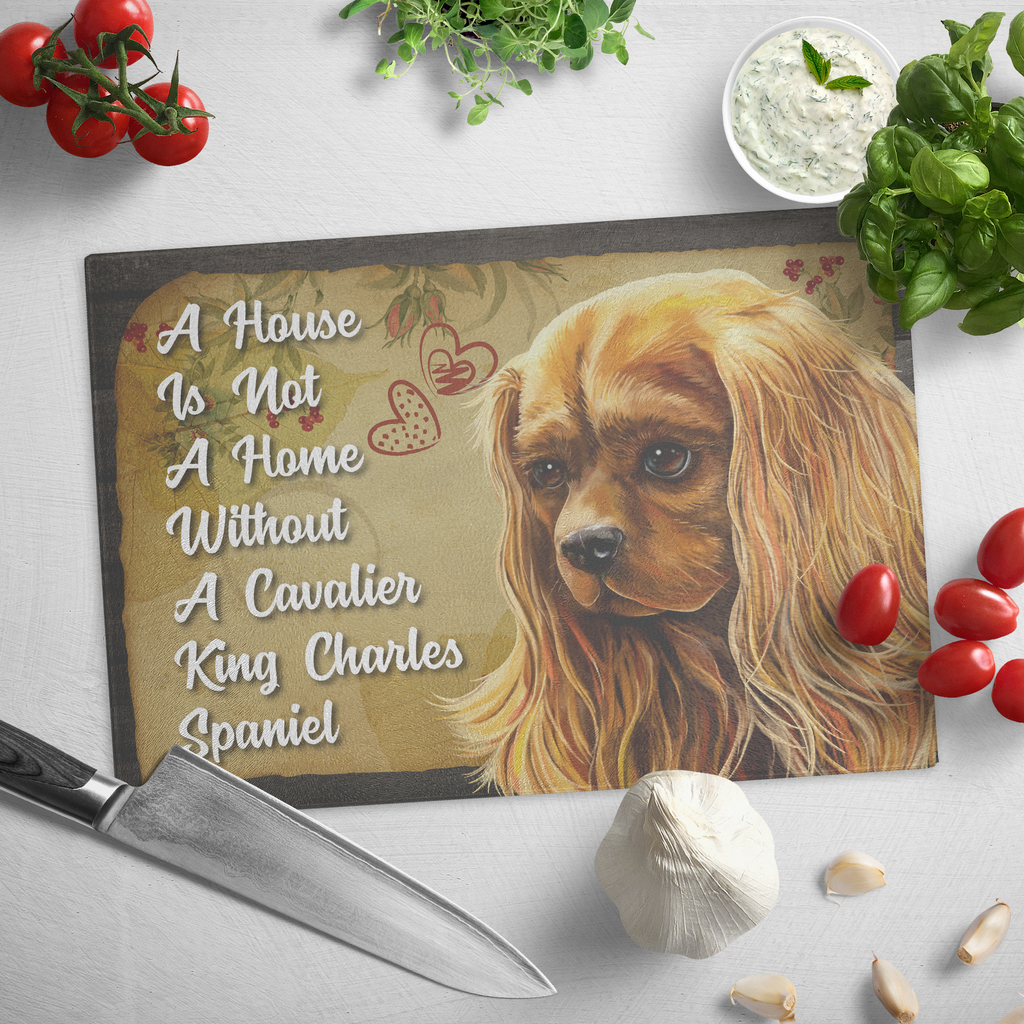 Cutting Board, Ruby Cavalier King Charles Spaniel, A House Is Not A Home Without A Cavalier - GoneBold.gift