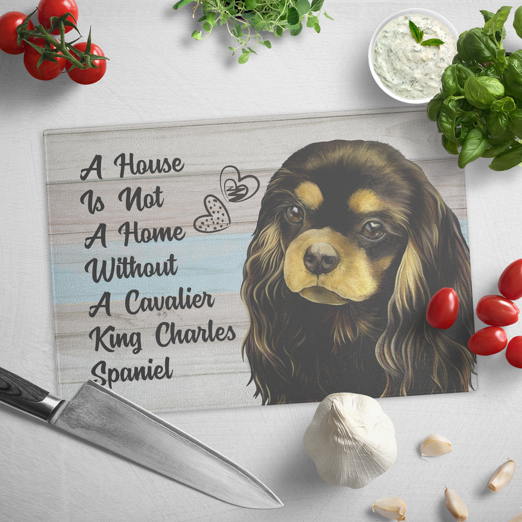 Cutting Board, Cavalier King Charles Spaniel, Black Tan, A House Is Not A Home Without A Cavalier - GoneBold.gift