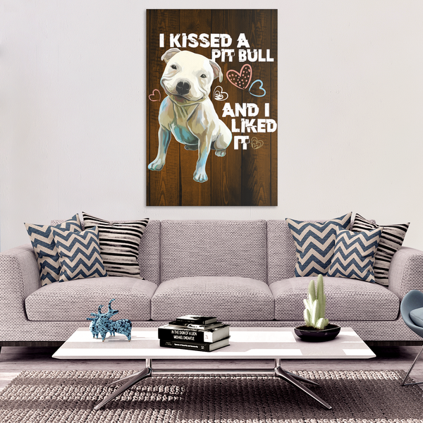 I Kissed A Pit Bull And I Liked It Print On Canvas 8 x 12 Inches