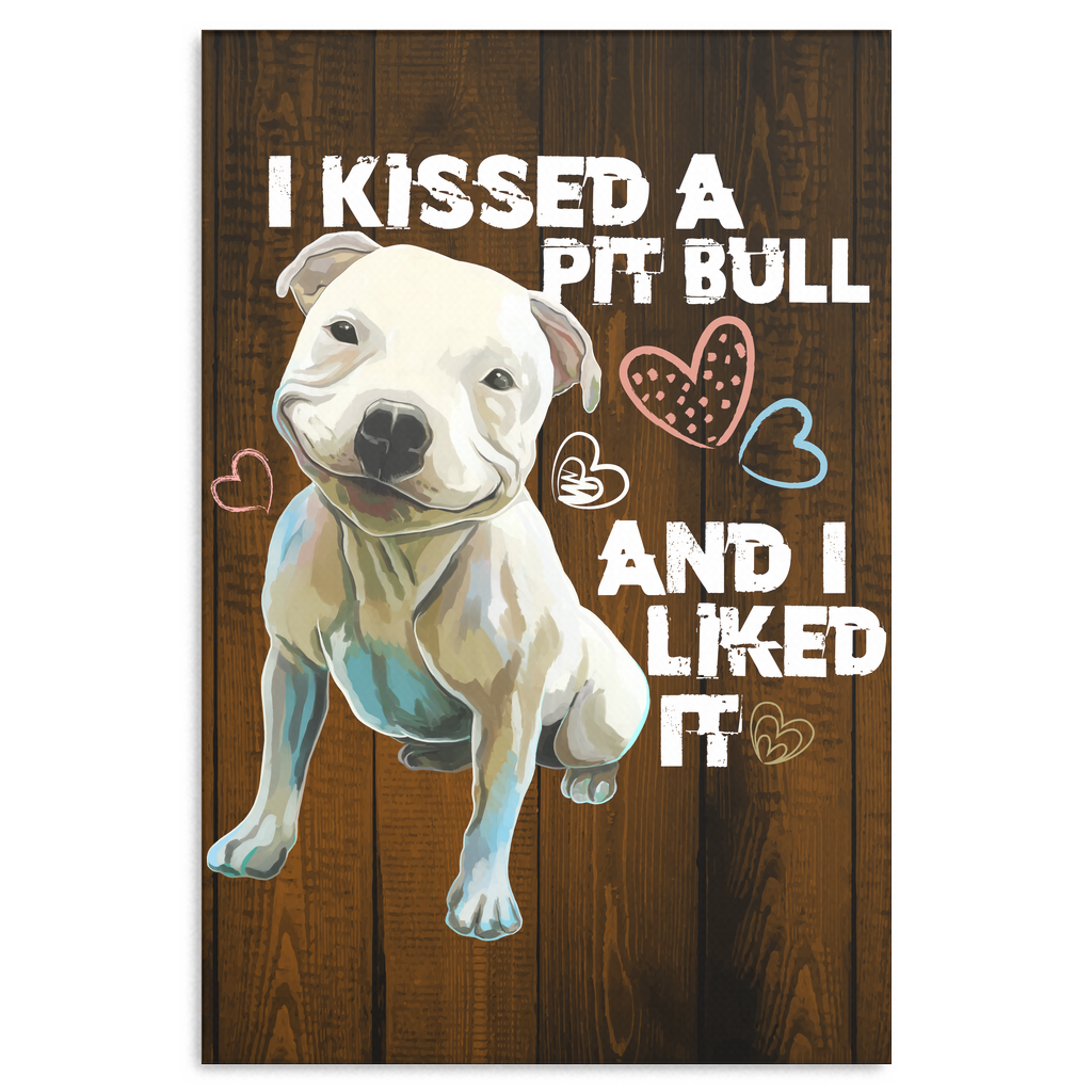 I Kissed A Pit Bull And I Liked It Print On Canvas 8 x 12 Inches - GoneBold.gift