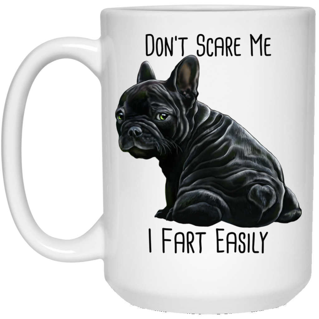 French Bulldog Mug, Don't Scare Me I Fart Easily, Funny Dog Mug - GoneBold.gift