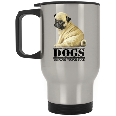 Pug Gift Dogs Because People Suck Stainless Travel Mug