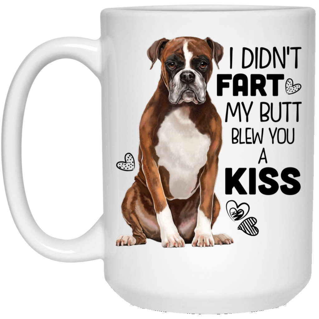 Boxer Dog Gifts - Boxer Mug, I Didn't Fart My Butt Blew You A Kiss - GoneBold.gift